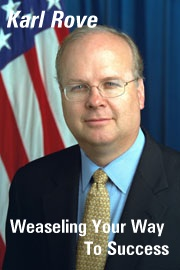Karl Rove, Weaseling Your Way To Success