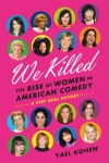 "Book Review: ""We Killed: The Rise of Women in American Comedy…A Very Oral History"""