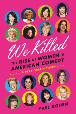 We Killed: The Rise of Women in American Comedy … A Very Oral History