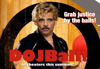 Eric Holder in New Summer Blockbuster: DOJBall!