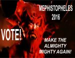Mephistopheles: Running for God to 'Make the Almighty Mighty Again!'