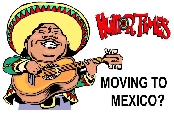 09ca799230f5 Humor Times  Threatens Move to Mexico - Michael Egan